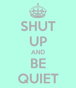 Poster: SHUT UP AND BE QUIET