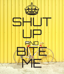 Poster: SHUT UP AND BITE ME
