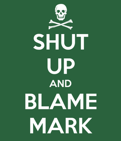 Poster: SHUT UP AND BLAME MARK
