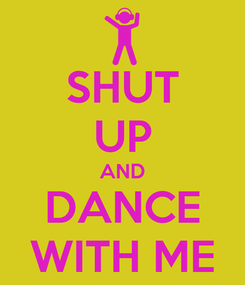 Poster: SHUT UP AND DANCE WITH ME