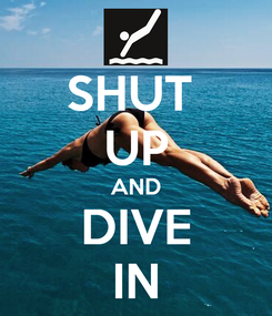 Poster: SHUT  UP AND DIVE IN