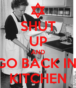 Poster: SHUT UP AND GO BACK IN  KITCHEN