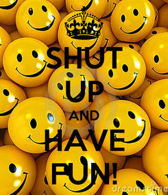 Poster: SHUT UP AND HAVE FUN!