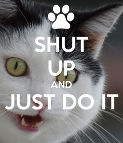 Poster: SHUT UP AND JUST DO IT
