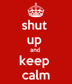 Poster: shut  up  and  keep  calm