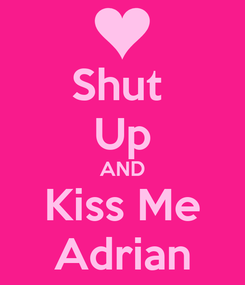 Poster: Shut  Up AND Kiss Me Adrian