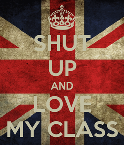 Poster: SHUT UP AND LOVE MY CLASS