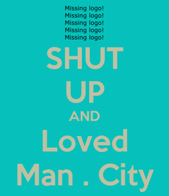 Poster: SHUT UP AND Loved Man . City