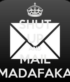 Poster: SHUT UP AND MAIL MADAFAKA