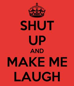 Poster: SHUT UP AND MAKE ME LAUGH