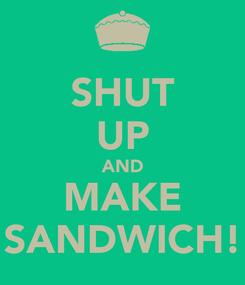 Poster: SHUT UP AND MAKE SANDWICH!