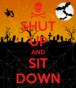Poster: SHUT UP AND SIT DOWN