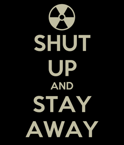 Poster: SHUT UP AND STAY AWAY