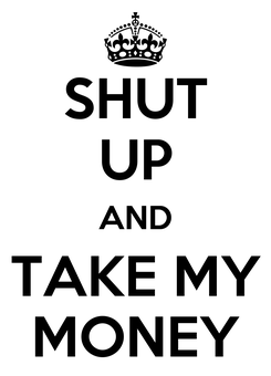 Poster: SHUT UP AND TAKE MY MONEY