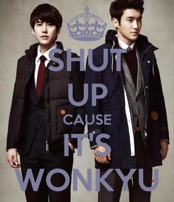 Poster: SHUT UP CAUSE IT'S WONKYU