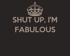Poster: SHUT UP, I'M FABULOUS
