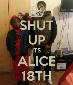 Poster: SHUT UP ITS ALICE 18TH