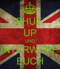 Poster: SHUT  UP UND UNTERWERFT EUCH
