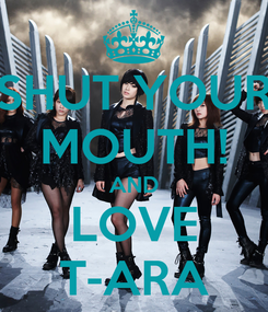 Poster: SHUT YOUR MOUTH! AND LOVE T-ARA