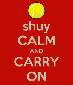 Poster: shuy CALM AND CARRY ON
