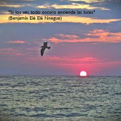 """Poster: """"Si los ves todo oscuro enciende las luces"""" (Benjamín Elé Elé Nnegue)"""
