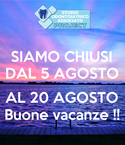 Poster: SIAMO CHIUSI DAL 5 AGOSTO  AL 20 AGOSTO Buone vacanze !!