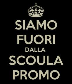 Poster: SIAMO FUORI DALLA  SCOULA PROMO