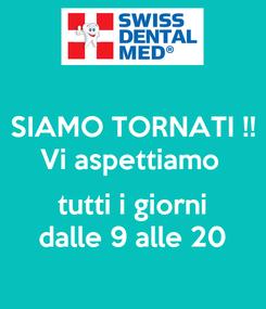 Poster: SIAMO TORNATI !! Vi aspettiamo   tutti i giorni dalle 9 alle 20