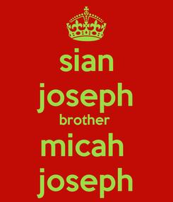 Poster: sian joseph brother  micah  joseph