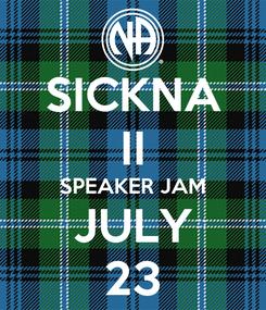 Poster: SICKNA II SPEAKER JAM JULY 23