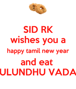 Poster: SID RK wishes you a happy tamil new year and eat  ULUNDHU VADA