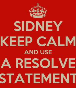 Poster: SIDNEY KEEP CALM AND USE A RESOLVE STATEMENT