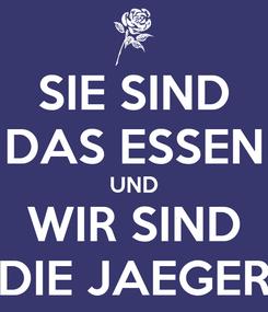 Poster: SIE SIND DAS ESSEN UND WIR SIND DIE JAEGER