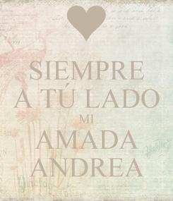 Poster: SIEMPRE A TÚ LADO MI AMADA ANDREA