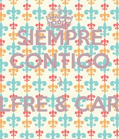 Poster: SIEMPRE CONTIGO :) ALFRE & CARO