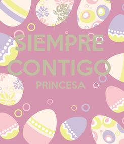Poster: SIEMPRE  CONTIGO  PRINCESA