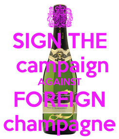 Poster: SIGN THE  campaign AGAINST FOREIGN champagne