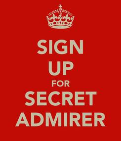 Poster: SIGN UP FOR SECRET ADMIRER