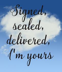 Poster: Signed,  sealed,  delivered,  I'm yours