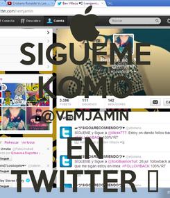 Poster: SIGUEME KOMO @VEMJAMIN EN TWITTER ♥