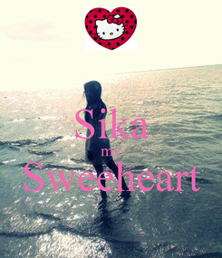 Poster:  Sika my Sweeheart