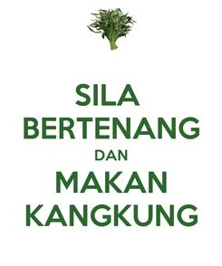 Poster: SILA  BERTENANG DAN MAKAN KANGKUNG