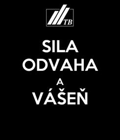 Poster: SILA ODVAHA A VÁŠEŇ