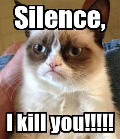 Poster: Silence, I kill you!!!!!