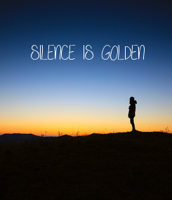 Poster: SILENCE IS GOLDEN