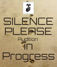 Poster: SILENCE PLEASE Audition  in Progress