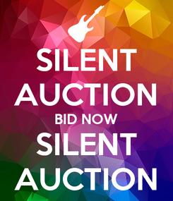 Poster: SILENT AUCTION BID NOW SILENT AUCTION