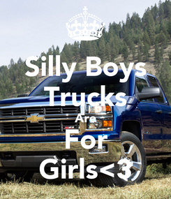 Poster: Silly Boys Trucks Are For Girls<3