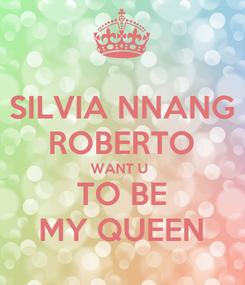 Poster: SILVIA NNANG ROBERTO WANT U  TO BE MY QUEEN