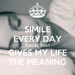 Poster: SIMILE EVERY DAY 'CAUSE THAT GIVES MY LIFE THE MEANING